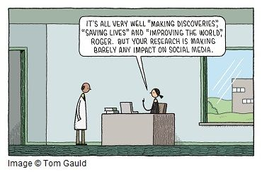 """Cartoon where an administrator addresses a scientist saying """"It's all very well making discoveries and saving lives, Roger, but your research is making barely any impact on social media"""""""