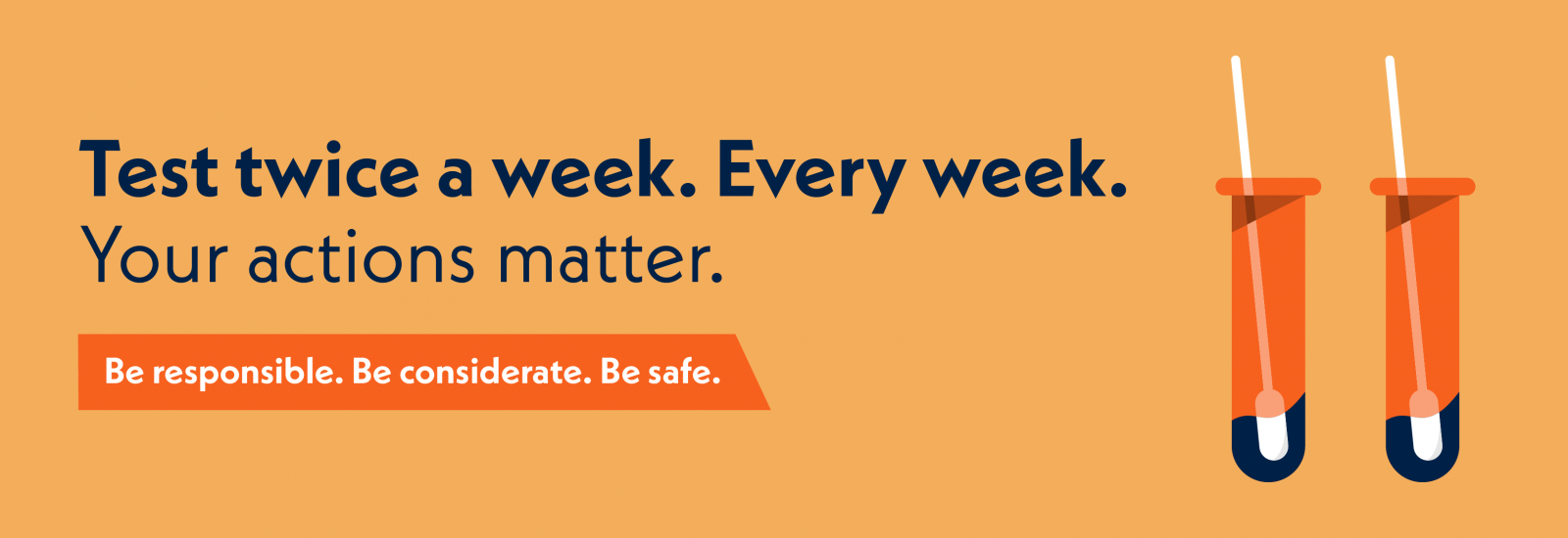 Test twice a week. Every week. Your actions matter. Help keep everyone safe