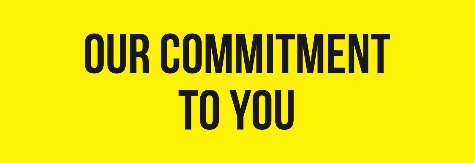 Our Commitment To You
