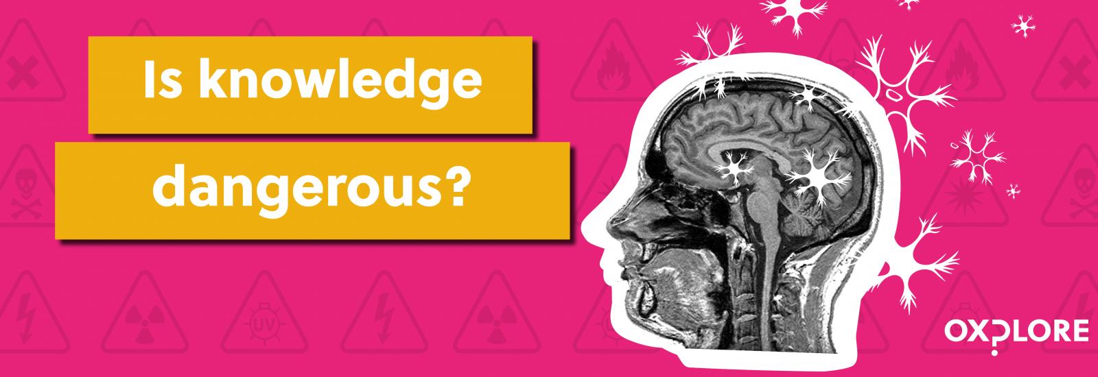 Is knowledge dangerous