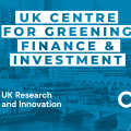 The new UK Centre for Greening Finance & Investment (CGFI) will receive funding from the National Environment Research Council (NERC) and Innovate UK, both part of UK Research and Innovation (UKRI).